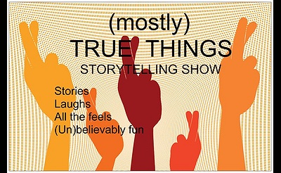 (Mostly) True Things Storytelling Show - Spring 2017 Shows