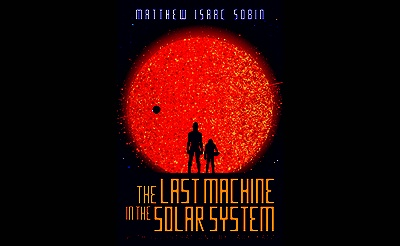 "Book Revue Reading & Signing: Matthew Isaac Sobin's SciFi novella ""The Last Machine in the Solar System"""