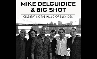 Mike DelGuidice & Big Shot – Celebrating the Music of Billy Joel - A Benefit Concert for Veterans