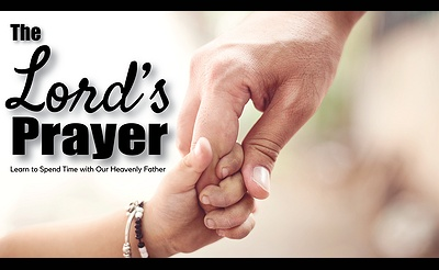 The Lord's Prayer: Learn to Spend Time with Our Heavenly Father
