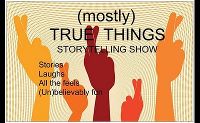 (mostly) TRUE THINGS Storytelling and improv show