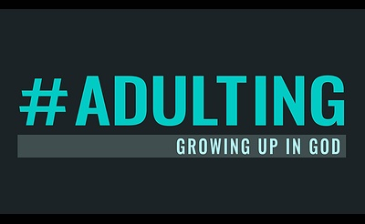#Adulting: Growing Up in God